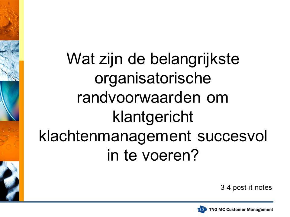 Wat zijn de belangrijkste organisatorische randvoorwaarden om klantgericht klachtenmanagement succesvol in te voeren? 3-4 post-it notes