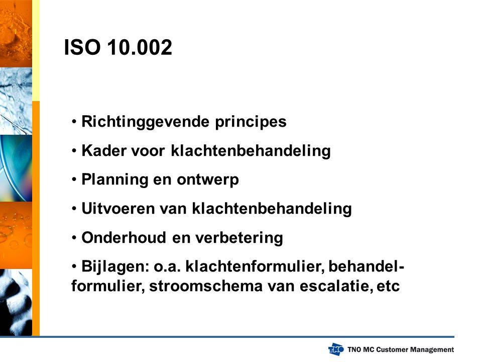 ISO 10.002 Richtinggevende principes Kader voor klachtenbehandeling Planning en ontwerp Uitvoeren van klachtenbehandeling Onderhoud en verbetering Bij