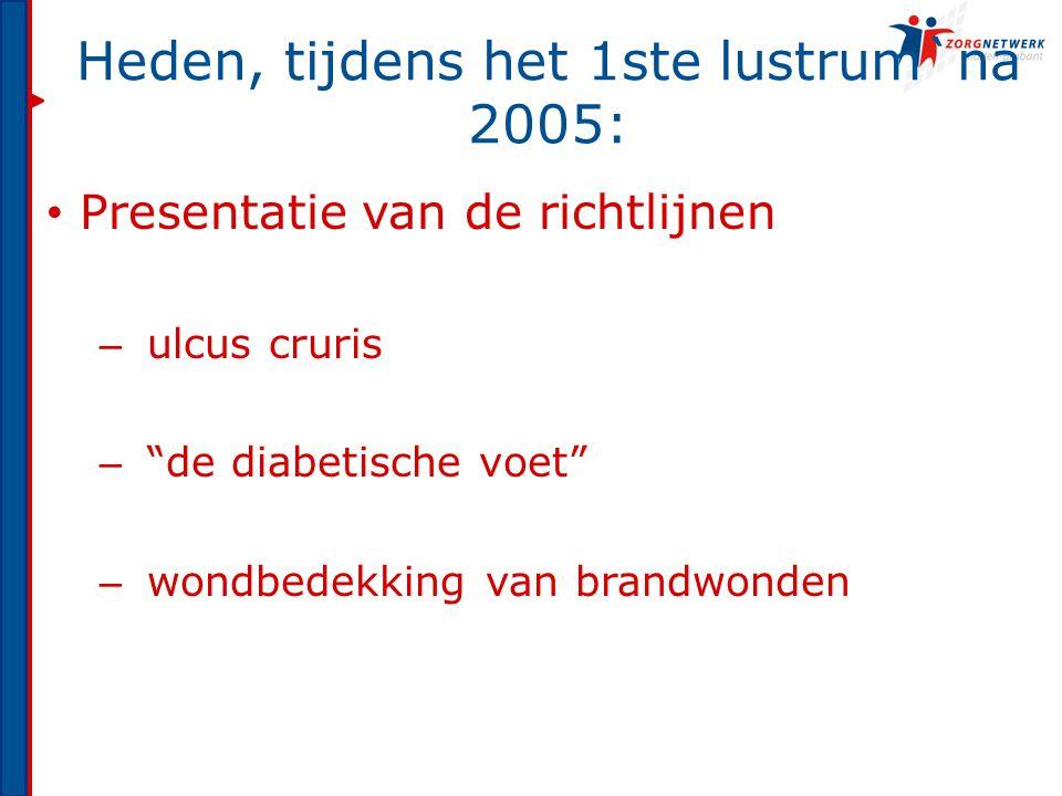 """Heden, tijdens het 1ste lustrum`na 2005: Presentatie van de richtlijnen – ulcus cruris – """"de diabetische voet"""" – wondbedekking van brandwonden"""