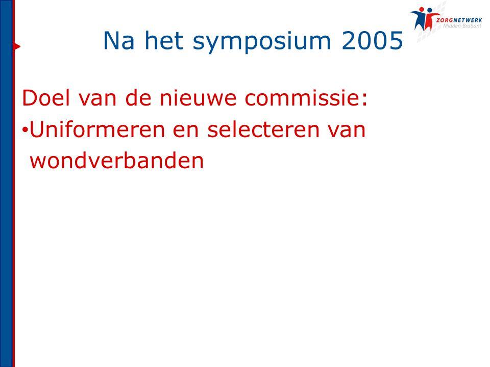 Na het symposium 2005 Doel van de nieuwe commissie: Uniformeren en selecteren van wondverbanden
