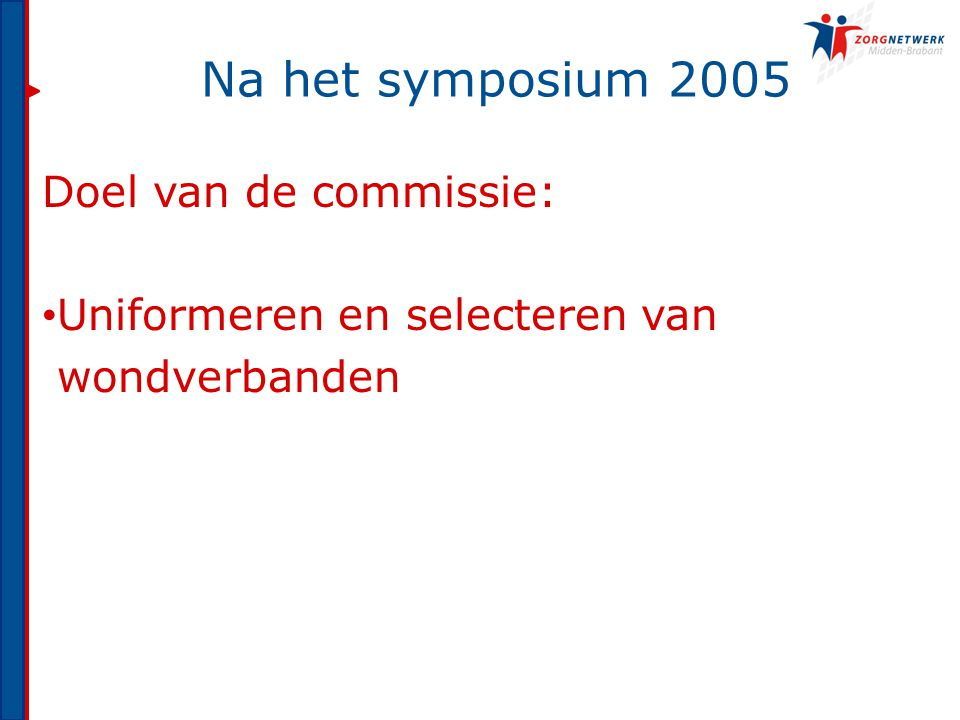 Na het symposium 2005 Doel van de commissie: Uniformeren en selecteren van wondverbanden