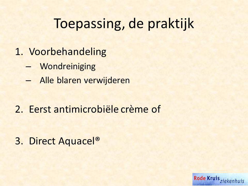 Toepassing, de praktijk 1.Voorbehandeling – Wondreiniging – Alle blaren verwijderen 2.Eerst antimicrobiële crème of 3.Direct Aquacel®