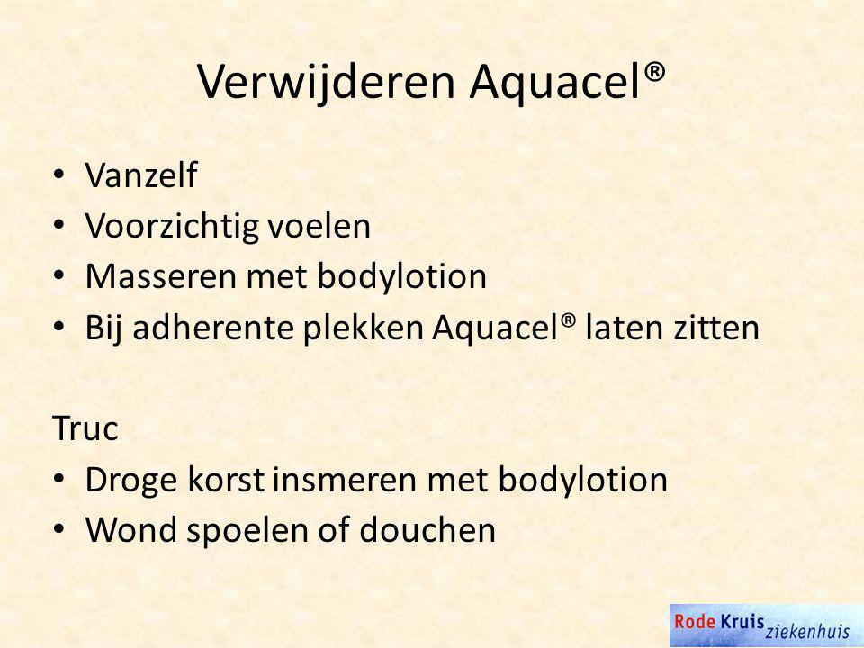 Verwijderen Aquacel® Vanzelf Voorzichtig voelen Masseren met bodylotion Bij adherente plekken Aquacel® laten zitten Truc Droge korst insmeren met bodylotion Wond spoelen of douchen