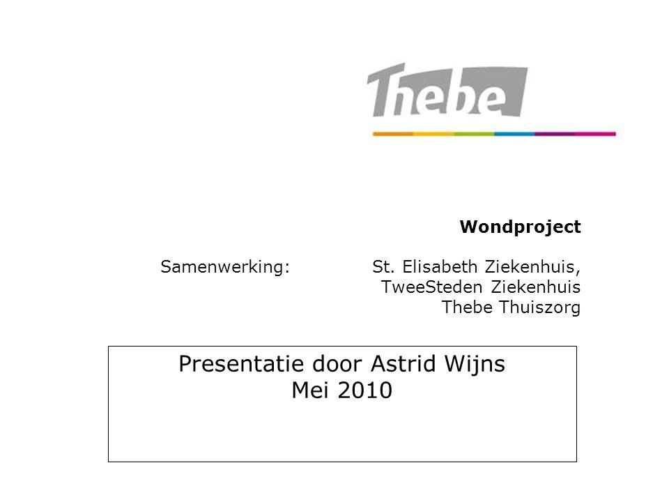 Wondproject Samenwerking:St. Elisabeth Ziekenhuis, TweeSteden Ziekenhuis Thebe Thuiszorg Presentatie door Astrid Wijns Mei 2010
