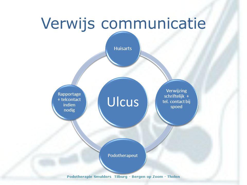 Verwijs communicatie Ulcus Huisarts Verwijzing schriftelijk + tel. contact bij spoed Podotherapeut Rapportage + telcontact indien nodig Podotherapie S