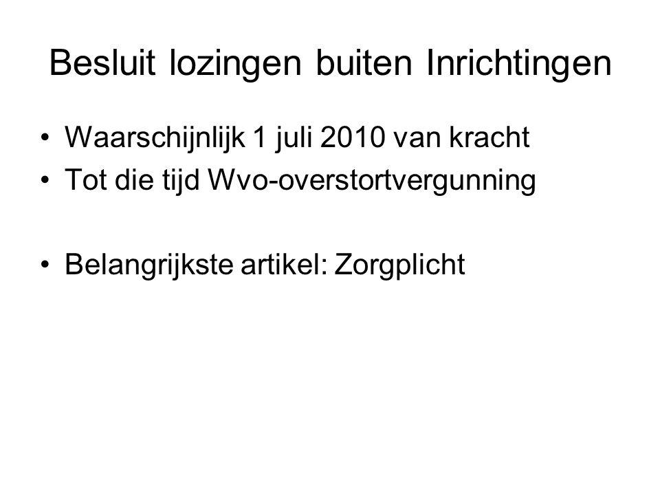Besluit lozingen buiten Inrichtingen Waarschijnlijk 1 juli 2010 van kracht Tot die tijd Wvo-overstortvergunning Belangrijkste artikel: Zorgplicht