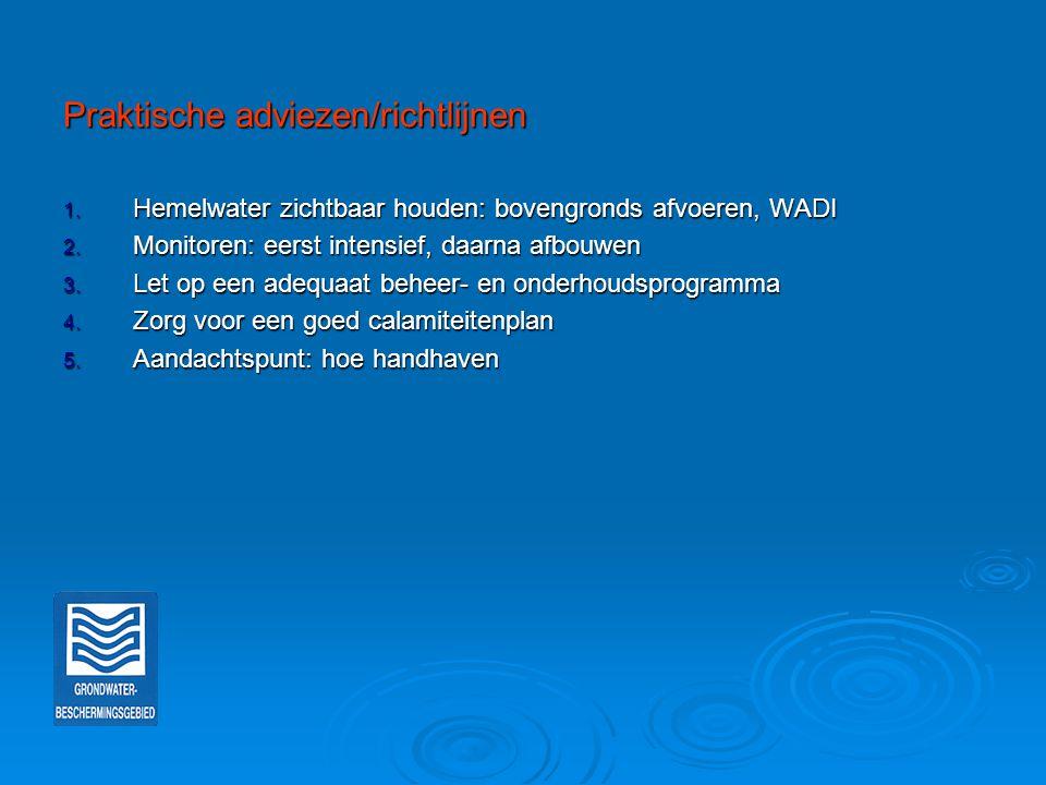 Praktische adviezen/richtlijnen 1. Hemelwater zichtbaar houden: bovengronds afvoeren, WADI 2. Monitoren: eerst intensief, daarna afbouwen 3. Let op ee