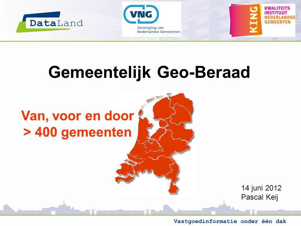 Gemeentelijk Geo-Beraad Van, voor en door > 400 gemeenten 14 juni 2012 Pascal Keij