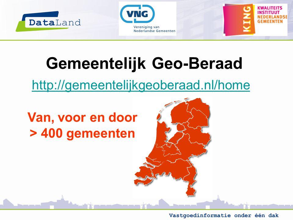 Gemeentelijk Geo-Beraad Van, voor en door > 400 gemeenten http://gemeentelijkgeoberaad.nl/home