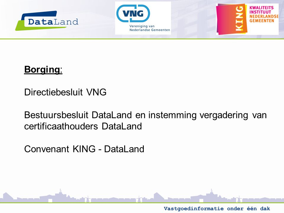 Borging: Directiebesluit VNG Bestuursbesluit DataLand en instemming vergadering van certificaathouders DataLand Convenant KING - DataLand