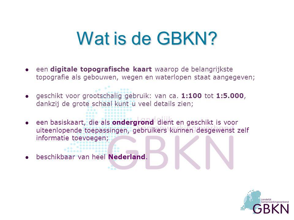 Wat is de GBKN? l een digitale topografische kaart waarop de belangrijkste topografie als gebouwen, wegen en waterlopen staat aangegeven; l geschikt v