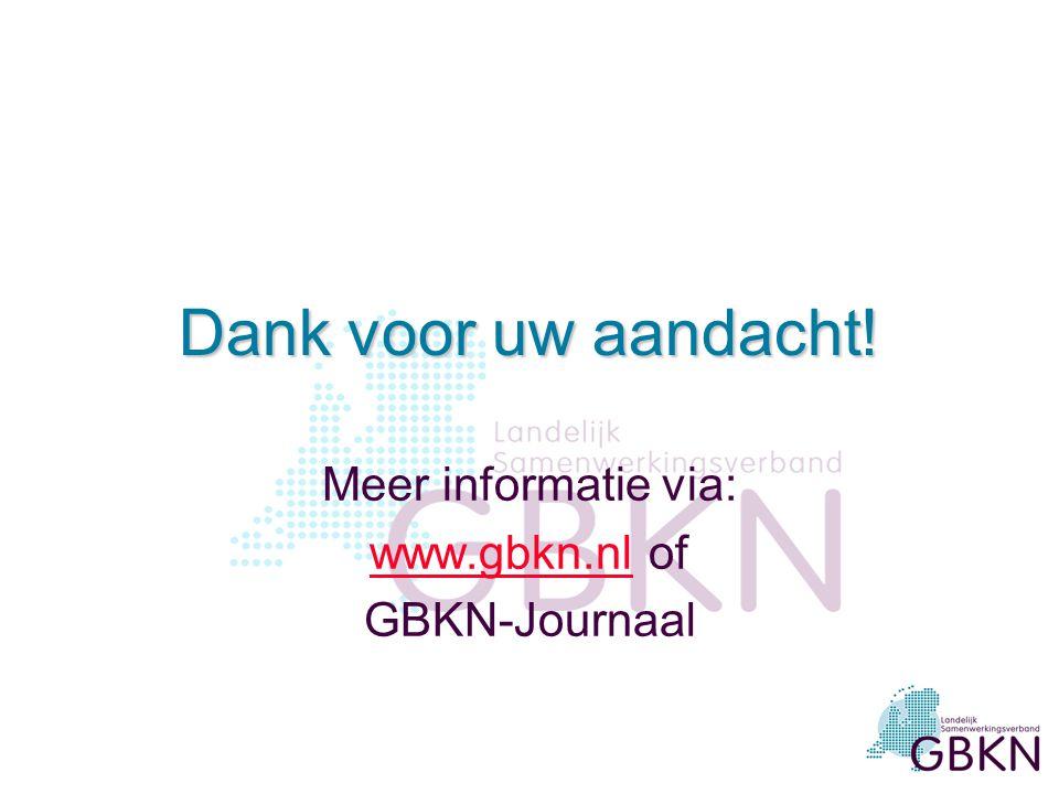 Dank voor uw aandacht! Meer informatie via: www.gbkn.nlwww.gbkn.nl of GBKN-Journaal