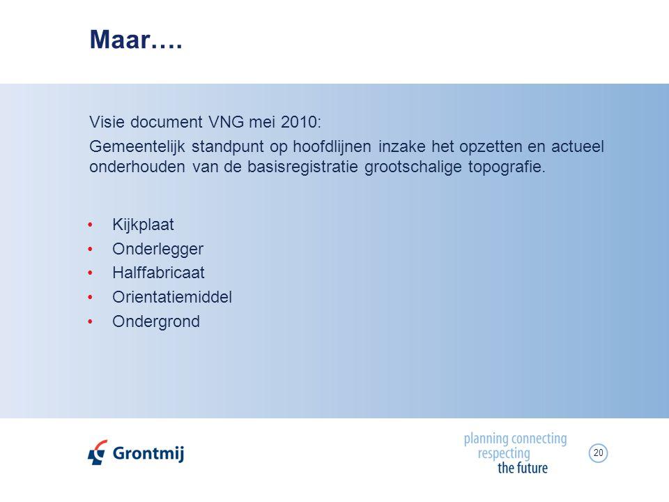 20 Maar…. Visie document VNG mei 2010: Gemeentelijk standpunt op hoofdlijnen inzake het opzetten en actueel onderhouden van de basisregistratie groots
