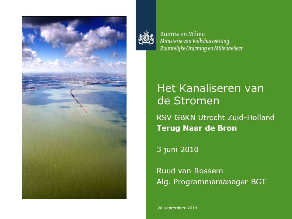 20 september 2014 Het Kanaliseren van de Stromen RSV GBKN Utrecht Zuid-Holland Terug Naar de Bron 3 juni 2010 Ruud van Rossem Alg. Programmamanager BG