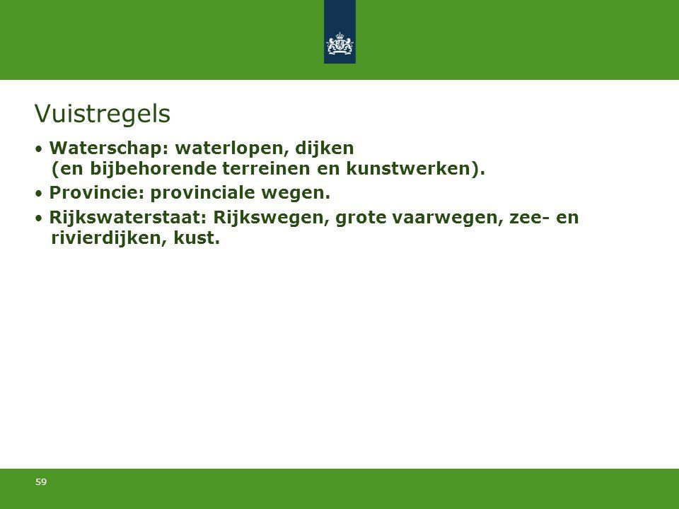 59 Vuistregels Waterschap: waterlopen, dijken (en bijbehorende terreinen en kunstwerken). Provincie: provinciale wegen. Rijkswaterstaat: Rijkswegen, g