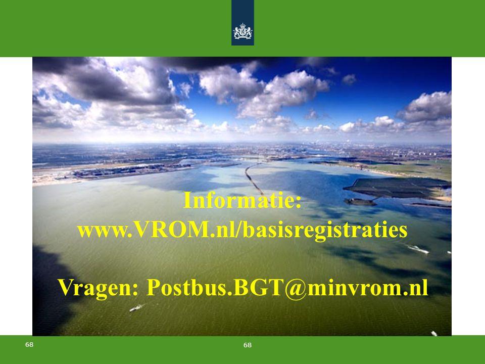 68 Informatie: www.VROM.nl/basisregistraties Vragen: Postbus.BGT@minvrom.nl