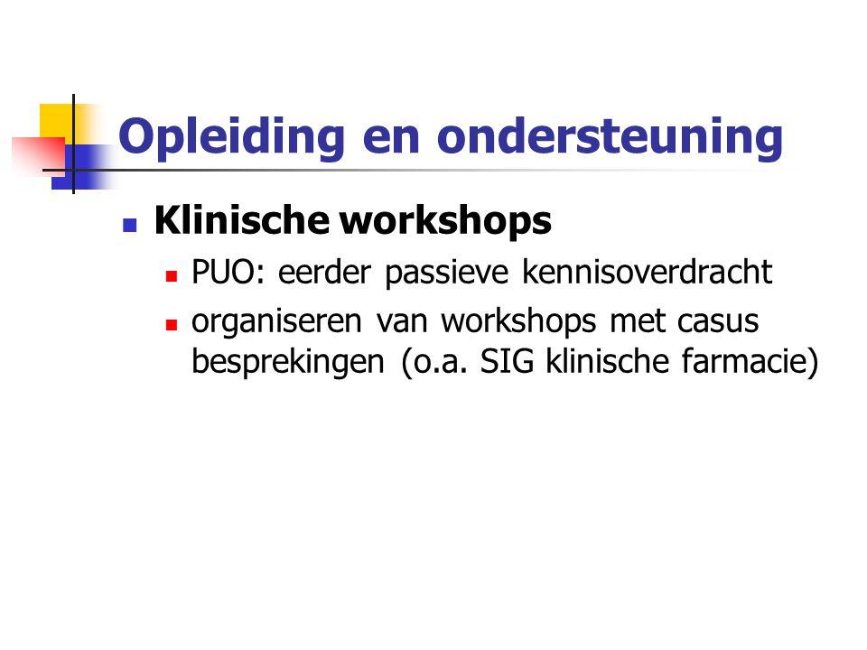 Opleiding en ondersteuning Klinische workshops PUO: eerder passieve kennisoverdracht organiseren van workshops met casus besprekingen (o.a. SIG klinis