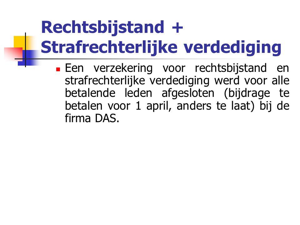 Rechtsbijstand + Strafrechterlijke verdediging Een verzekering voor rechtsbijstand en strafrechterlijke verdediging werd voor alle betalende leden afgesloten (bijdrage te betalen voor 1 april, anders te laat) bij de firma DAS.