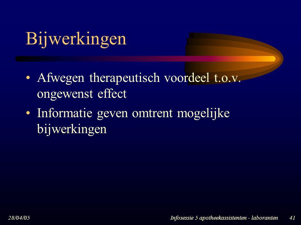 28/04/05Infosessie 5 apotheekassistenten - laboranten41 Bijwerkingen Afwegen therapeutisch voordeel t.o.v. ongewenst effect Informatie geven omtrent m