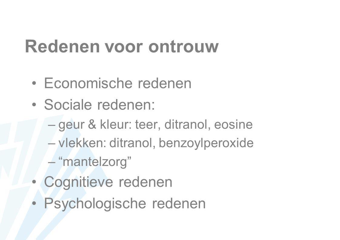 Redenen voor ontrouw Economische redenen Sociale redenen: –geur & kleur: teer, ditranol, eosine –vlekken: ditranol, benzoylperoxide – mantelzorg Cognitieve redenen Psychologische redenen
