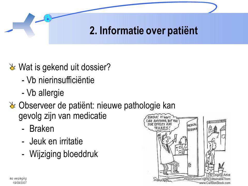 les verpleging 19/09/2007 2. Informatie over patiënt Wat is gekend uit dossier? - Vb nierinsufficiëntie - Vb allergie Observeer de patiënt: nieuwe pat