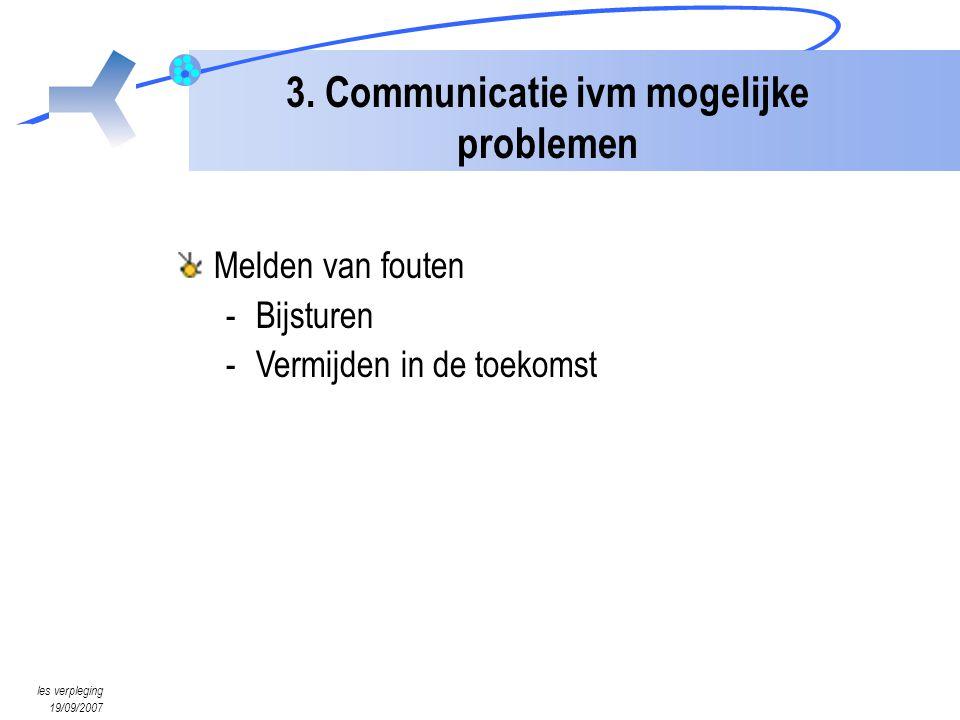 les verpleging 19/09/2007 3. Communicatie ivm mogelijke problemen Melden van fouten -Bijsturen -Vermijden in de toekomst