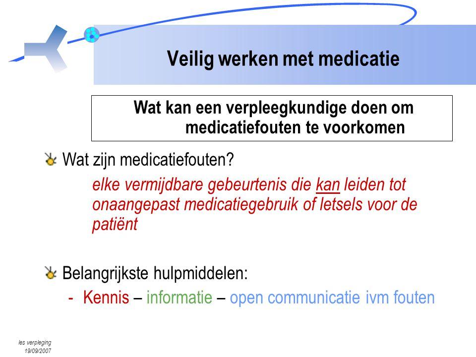 les verpleging 19/09/2007 Veilig werken met medicatie Wat kan een verpleegkundige doen om medicatiefouten te voorkomen Wat zijn medicatiefouten? elke