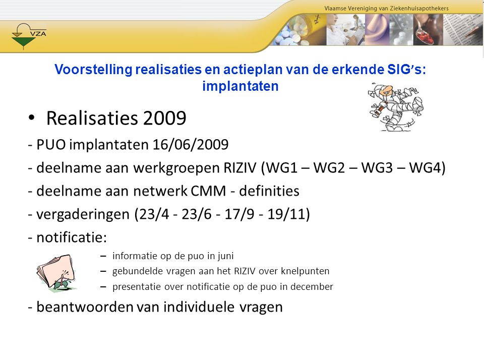 Voorstelling realisaties en actieplan van de erkende SIG ' s: implantaten Realisaties 2009 - PUO implantaten 16/06/2009 - deelname aan werkgroepen RIZ
