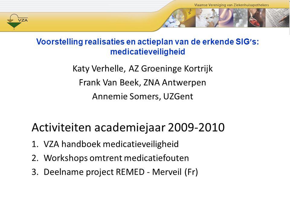Voorstelling realisaties en actieplan van de erkende SIG ' s: medicatieveiligheid Katy Verhelle, AZ Groeninge Kortrijk Frank Van Beek, ZNA Antwerpen A