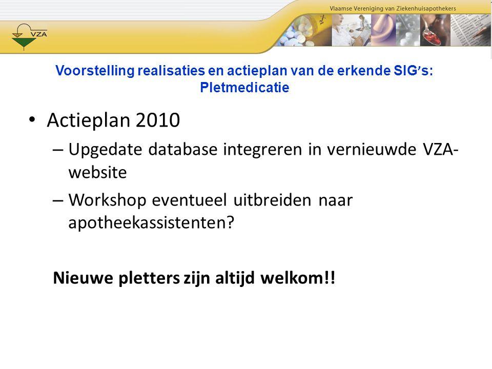 Voorstelling realisaties en actieplan van de erkende SIG ' s: Pletmedicatie Actieplan 2010 – Upgedate database integreren in vernieuwde VZA- website –
