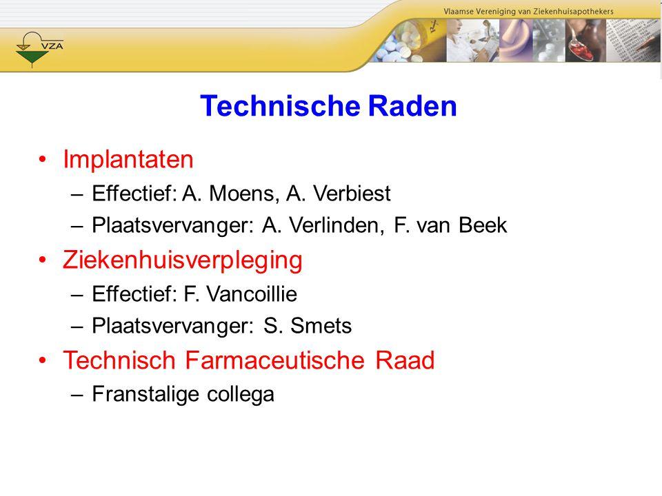 Technische Raden Implantaten –Effectief: A. Moens, A. Verbiest –Plaatsvervanger: A. Verlinden, F. van Beek Ziekenhuisverpleging –Effectief: F. Vancoil