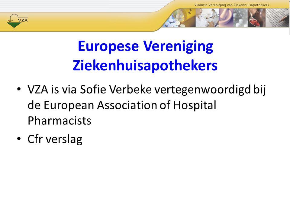 Europese Vereniging Ziekenhuisapothekers VZA is via Sofie Verbeke vertegenwoordigd bij de European Association of Hospital Pharmacists Cfr verslag