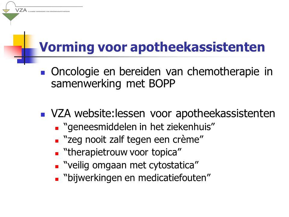 Vorming voor apotheekassistenten Oncologie en bereiden van chemotherapie in samenwerking met BOPP VZA website:lessen voor apotheekassistenten geneesmiddelen in het ziekenhuis zeg nooit zalf tegen een crème therapietrouw voor topica veilig omgaan met cytostatica bijwerkingen en medicatiefouten