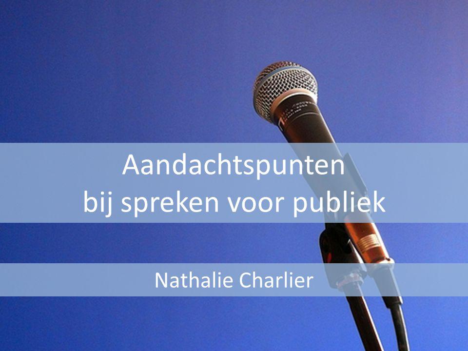 Aandachtspunten bij spreken voor publiek Nathalie Charlier