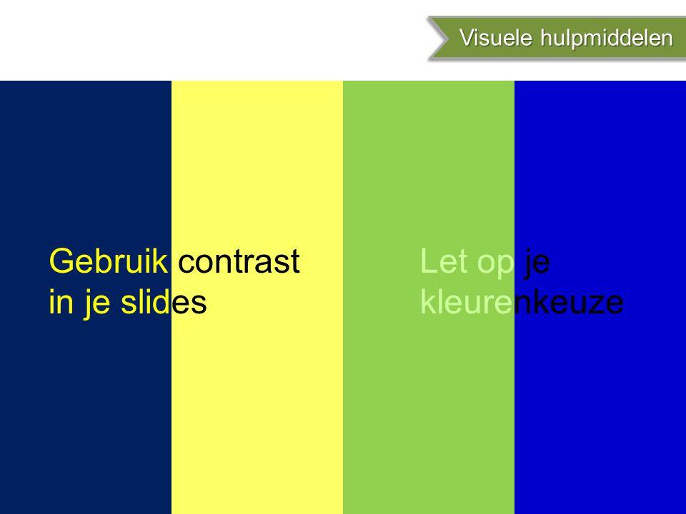 Gebruik contrast in je slides Let op je kleurenkeuze Visuele hulpmiddelen Visuele hulpmiddelen