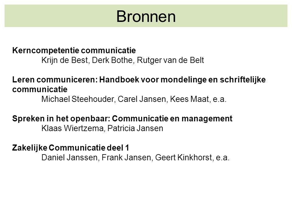 Bronnen Kerncompetentie communicatie Krijn de Best, Derk Bothe, Rutger van de Belt Leren communiceren: Handboek voor mondelinge en schriftelijke commu
