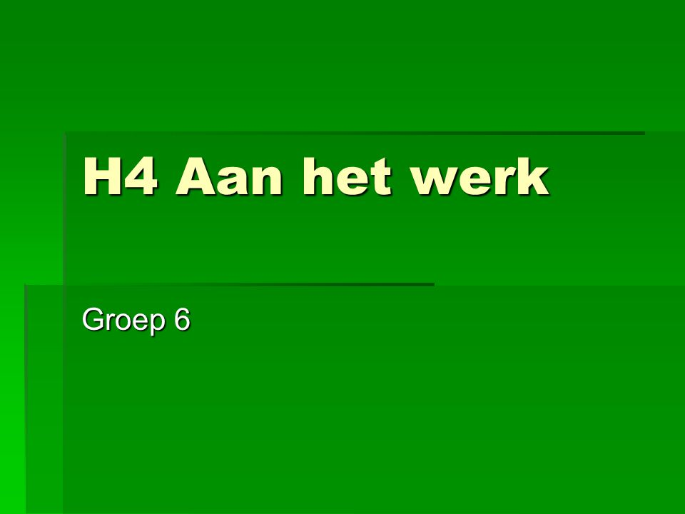 H4 Aan het werk Groep 6