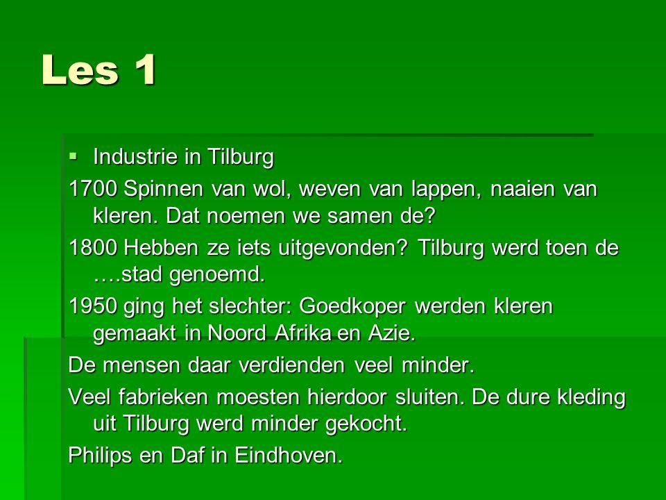 Les 1  Industrie in Tilburg 1700 Spinnen van wol, weven van lappen, naaien van kleren.