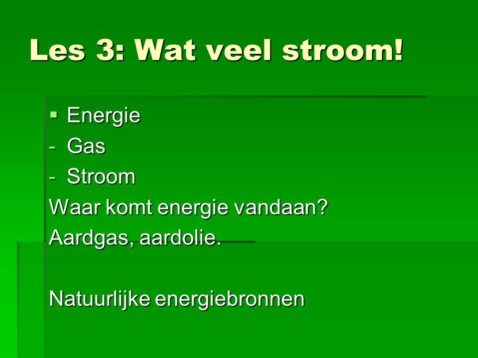 Les 3: Wat veel stroom. Energie -Gas -Stroom Waar komt energie vandaan.