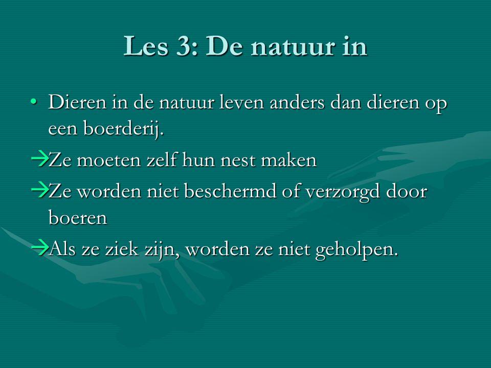 Les 3: De natuur in Dieren in de natuur leven anders dan dieren op een boerderij.Dieren in de natuur leven anders dan dieren op een boerderij.  Ze mo