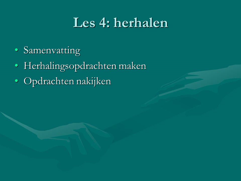 Les 4: herhalen SamenvattingSamenvatting Herhalingsopdrachten makenHerhalingsopdrachten maken Opdrachten nakijkenOpdrachten nakijken