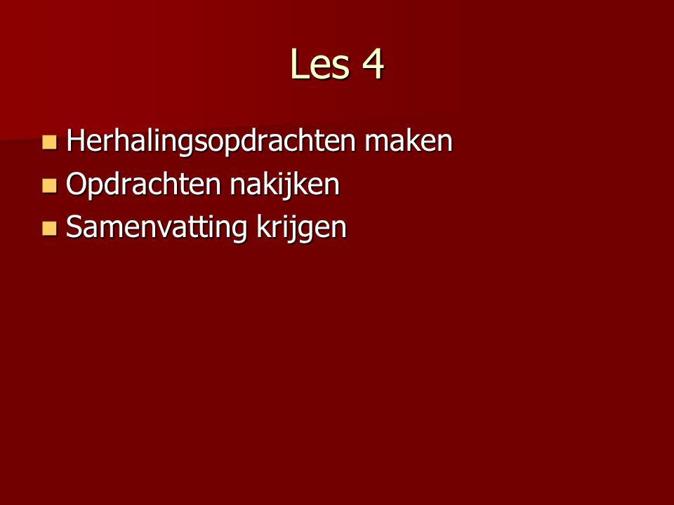 Les 4 Herhalingsopdrachten maken Herhalingsopdrachten maken Opdrachten nakijken Opdrachten nakijken Samenvatting krijgen Samenvatting krijgen