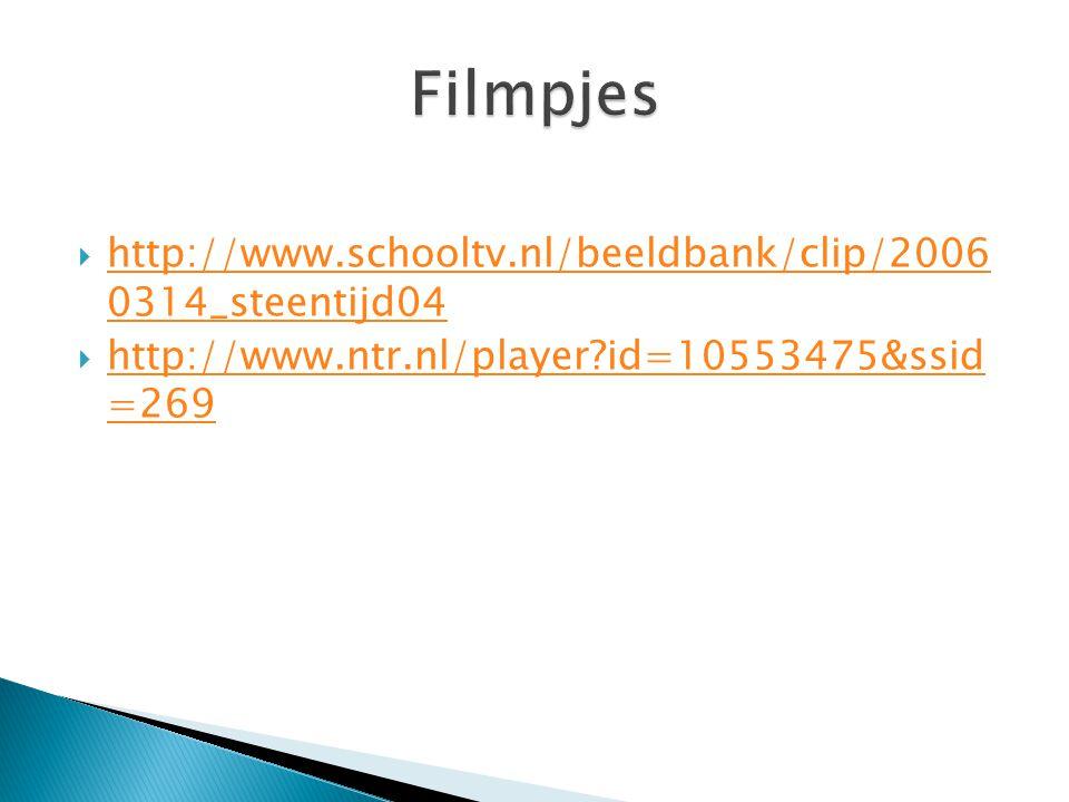 http://www.schooltv.nl/beeldbank/clip/2006 0314_steentijd04 http://www.schooltv.nl/beeldbank/clip/2006 0314_steentijd04  http://www.ntr.nl/player?id=10553475&ssid =269 http://www.ntr.nl/player?id=10553475&ssid =269