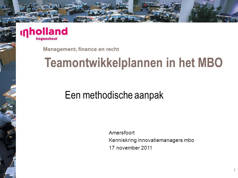 Management, finance en recht Amersfoort Kenniskring innovatiemanagers mbo 17 november 2011 Teamontwikkelplannen in het MBO Een methodische aanpak 1