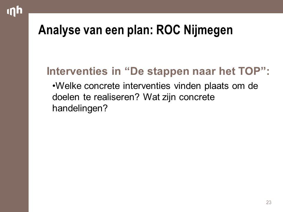 """Analyse van een plan: ROC Nijmegen Interventies in """"De stappen naar het TOP"""": Welke concrete interventies vinden plaats om de doelen te realiseren? Wa"""