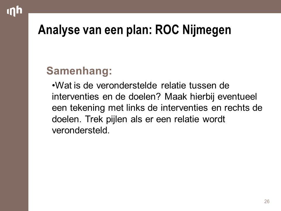 Analyse van een plan: ROC Nijmegen Samenhang: Wat is de veronderstelde relatie tussen de interventies en de doelen? Maak hierbij eventueel een tekenin
