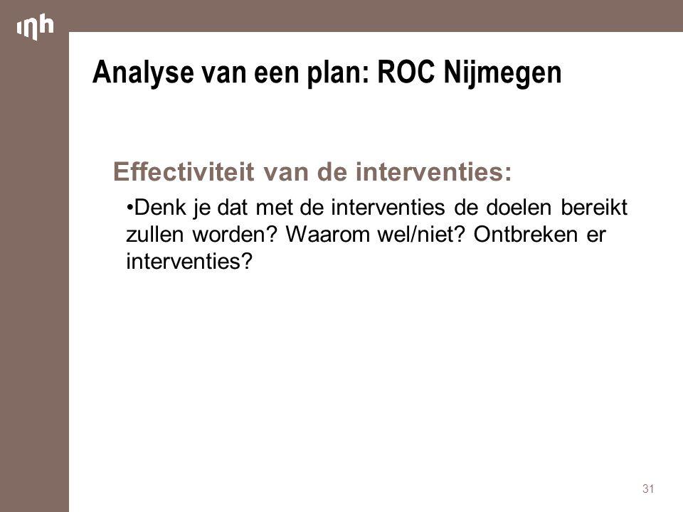 Analyse van een plan: ROC Nijmegen Effectiviteit van de interventies: Denk je dat met de interventies de doelen bereikt zullen worden? Waarom wel/niet
