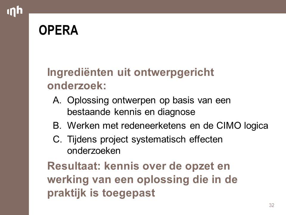 OPERA Ingrediënten uit ontwerpgericht onderzoek: A.Oplossing ontwerpen op basis van een bestaande kennis en diagnose B.Werken met redeneerketens en de