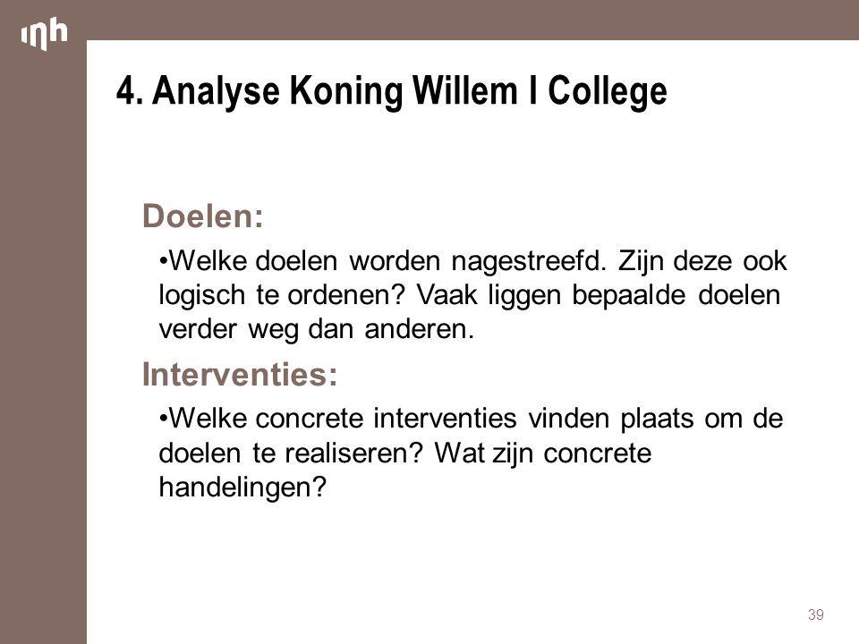 4. Analyse Koning Willem I College Doelen: Welke doelen worden nagestreefd. Zijn deze ook logisch te ordenen? Vaak liggen bepaalde doelen verder weg d