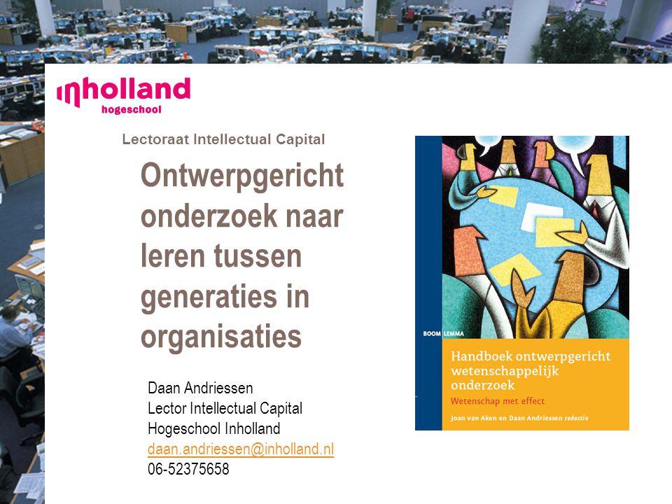 Lectoraat Intellectual Capital Ontwerpgericht onderzoek naar leren tussen generaties in organisaties Daan Andriessen Lector Intellectual Capital Hoges